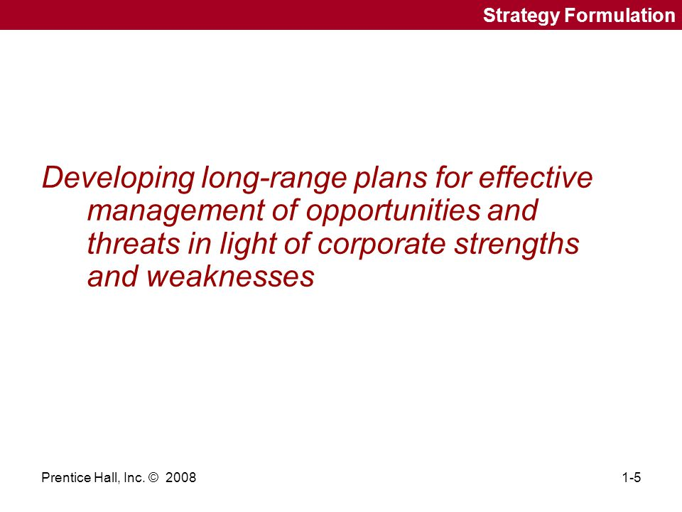 Strategy Formulation Developing long-range plans for effective management of opportunities and threats in light of corporate strengths and weaknesses.