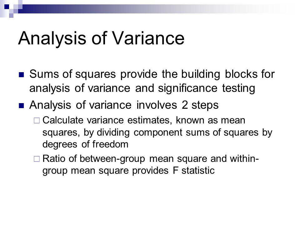 Analysis of Variance Sums of squares provide the building blocks for analysis of variance and significance testing.