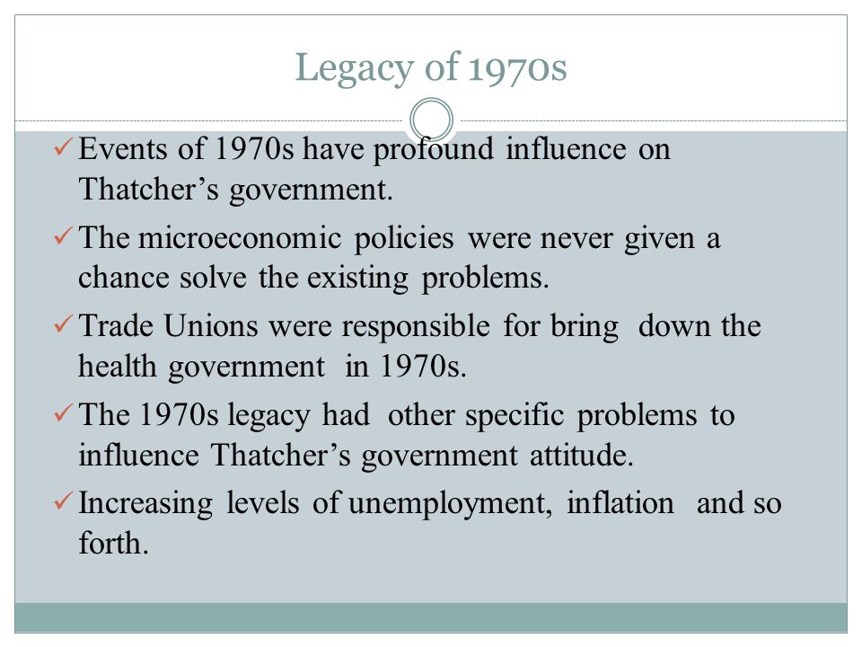 Legacy of 1970s Events of 1970s have profound influence on Thatcher's government.