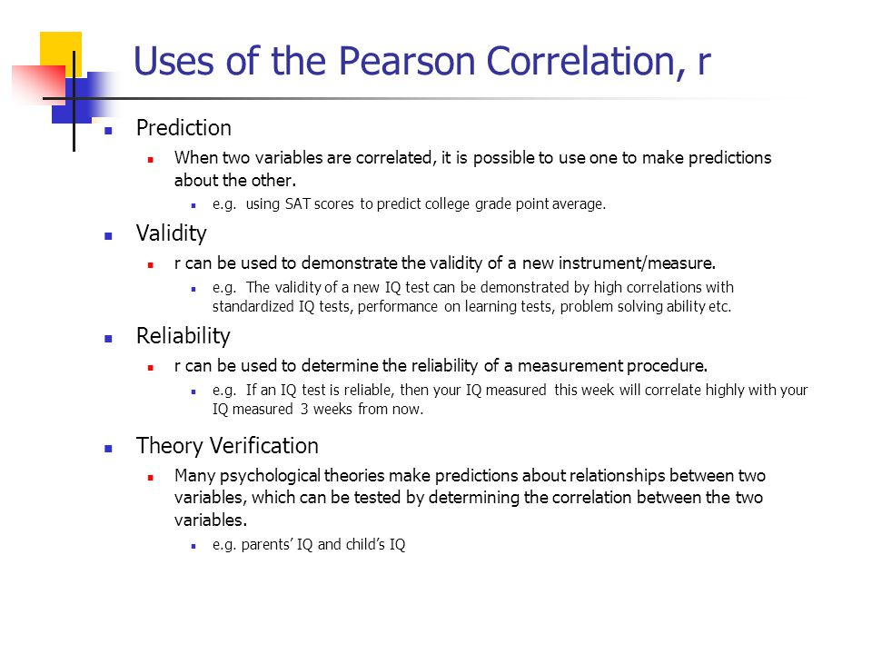 Uses of the Pearson Correlation, r