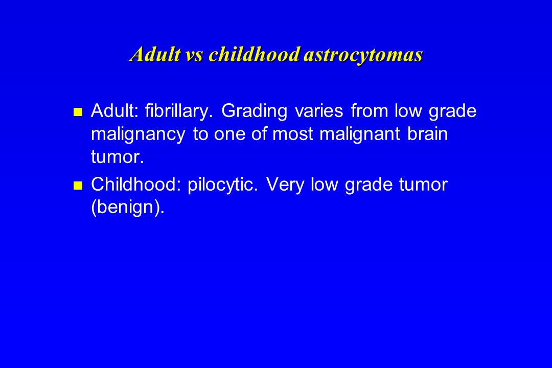 Adult vs childhood astrocytomas