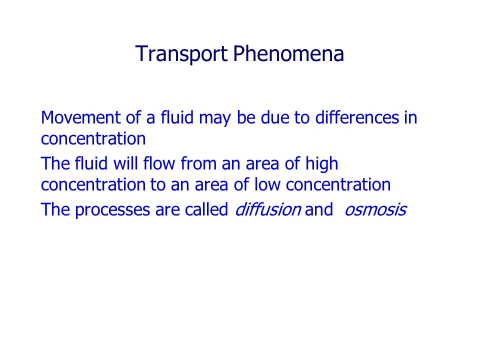Transport Phenomena Movement of a fluid may be due to differences in concentration.