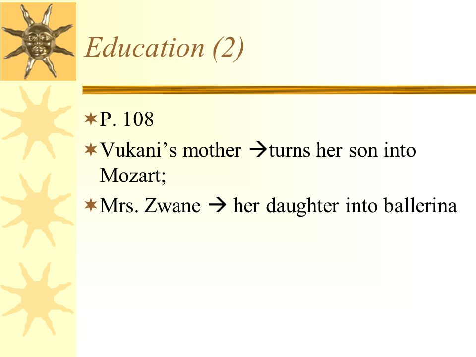Education (2) P. 108 Vukani's mother turns her son into Mozart;