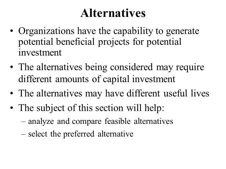 Alternatives Organizations have the capability to generate potential beneficial projects for potential investment.