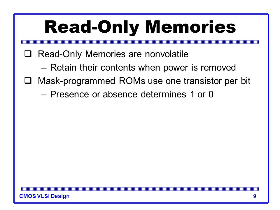 Read-Only Memories Read-Only Memories are nonvolatile