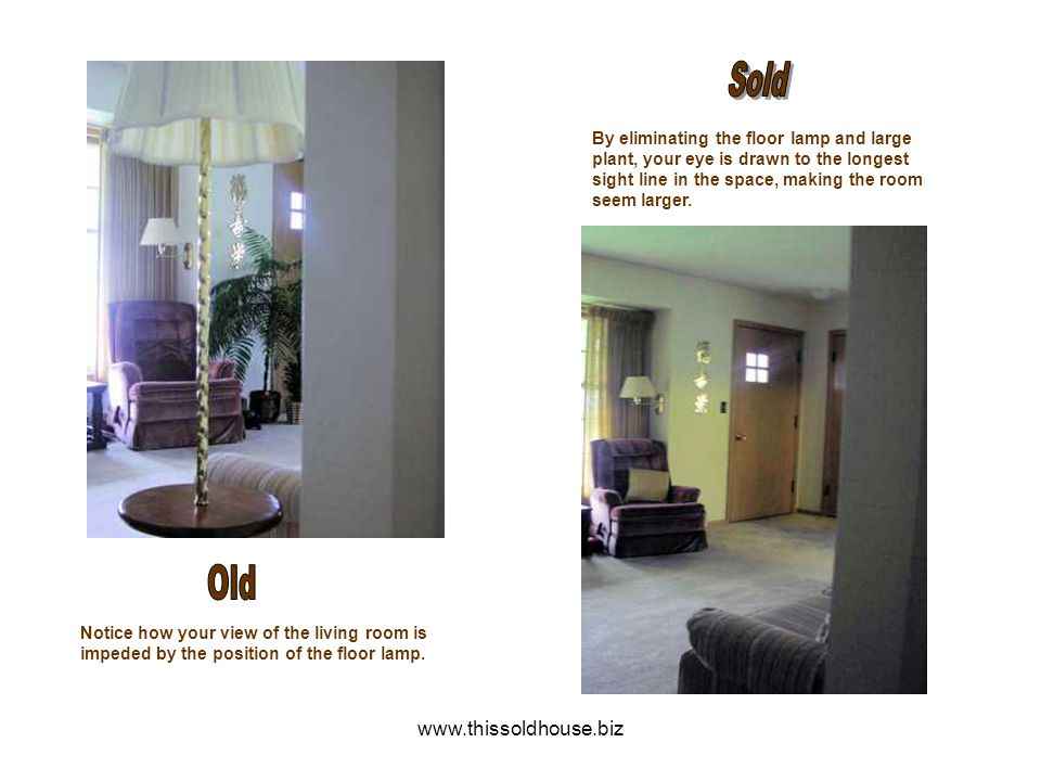 Sold Old www.thissoldhouse.biz By eliminating the floor lamp and large