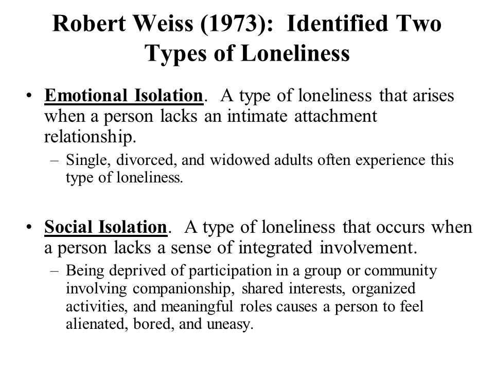types of loneliness Loneliness and social isolation are recognised, conceptually distinct threats to  health  loneliness and two types of social isolation (from one's family and from.
