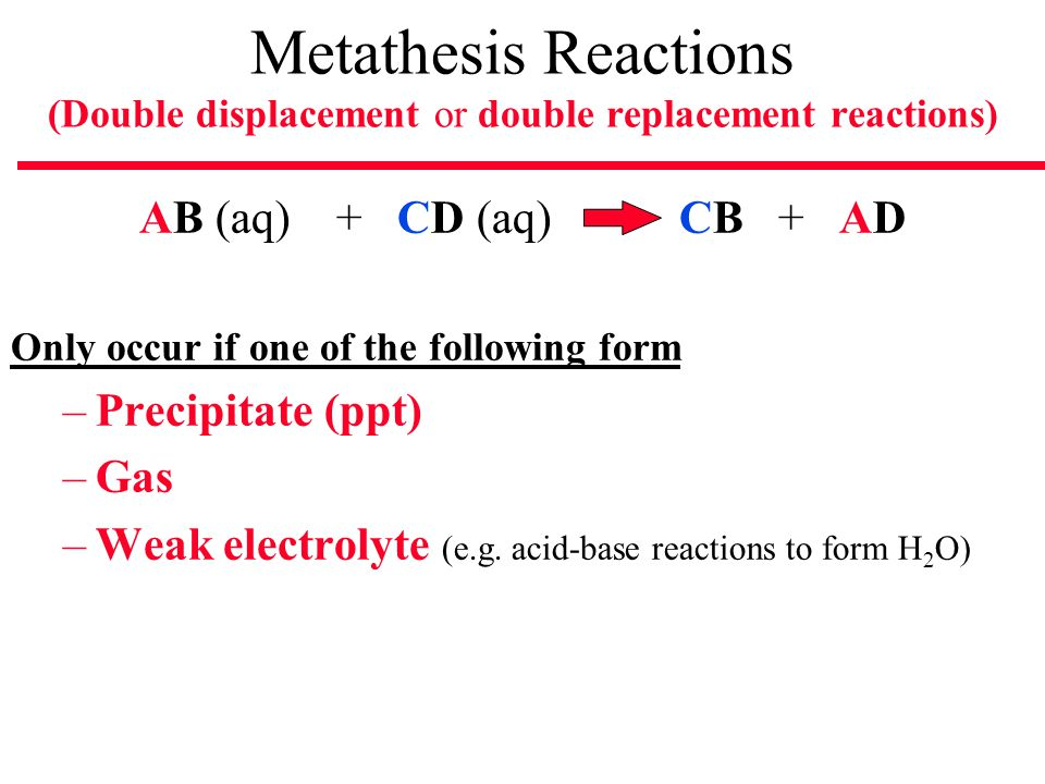double replacement metathesis reactions Metathasis reactions metathesis reaction   a reaction where the cations and  anions exchange partners: ax + by   ay + bx metathesis reactions are driven.