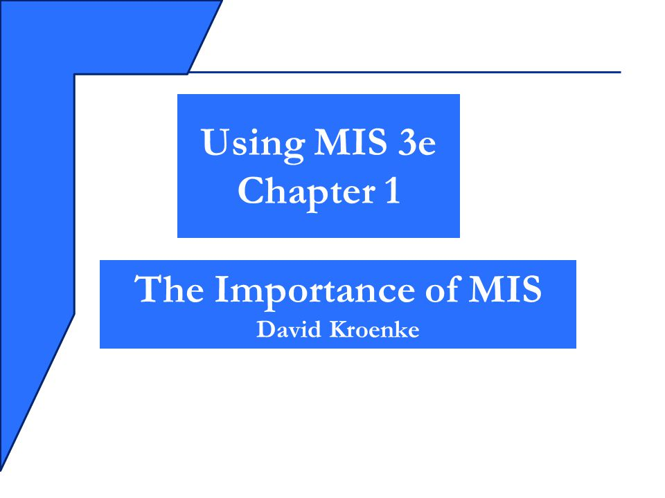 chapter 2 mis kroenke Using mis 2e chapter 2 information systems for  pearson prentice hall 2009  2-1   using mis 2e chapter 1: management information systems is the development and use of information systems that help business achieve goals and  using mis 2e chapter 1 mis and you  david kroenke  three key elements in the mis definition: information.