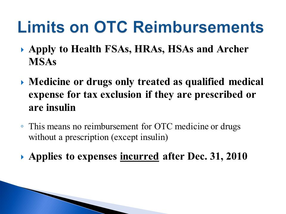 Apply to Health FSAs, HRAs, HSAs and Archer MSAs