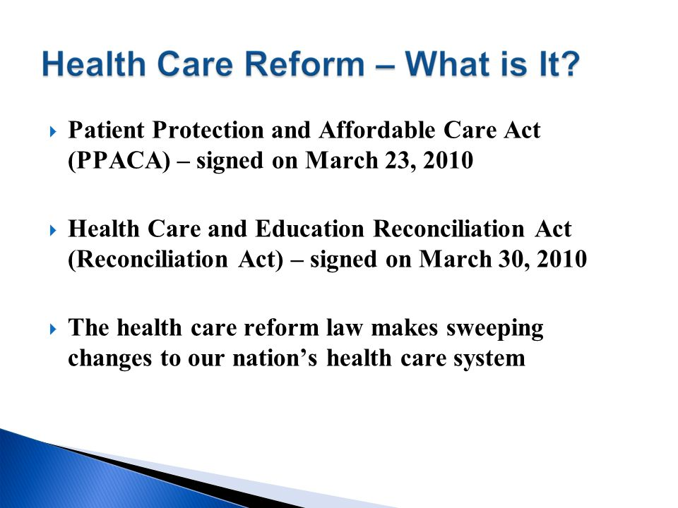 Patient Protection and Affordable Care Act (PPACA) – signed on March 23, 2010