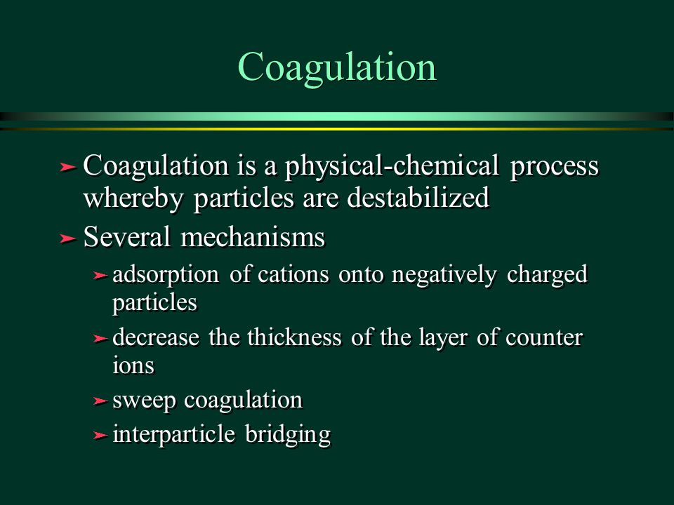Coagulation Coagulation is a physical-chemical process whereby particles are destabilized. Several mechanisms.