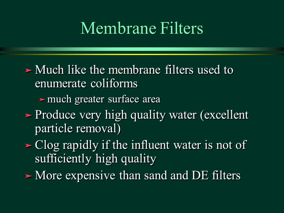 Membrane Filters Much like the membrane filters used to enumerate coliforms. much greater surface area.