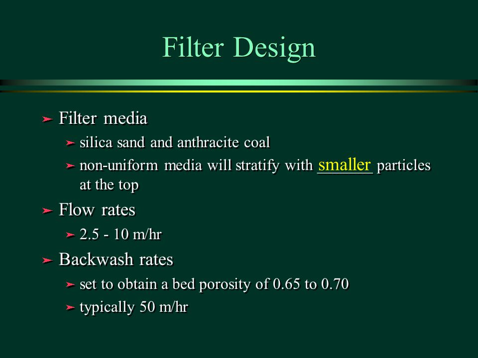 Filter Design Filter media Flow rates smaller Backwash rates