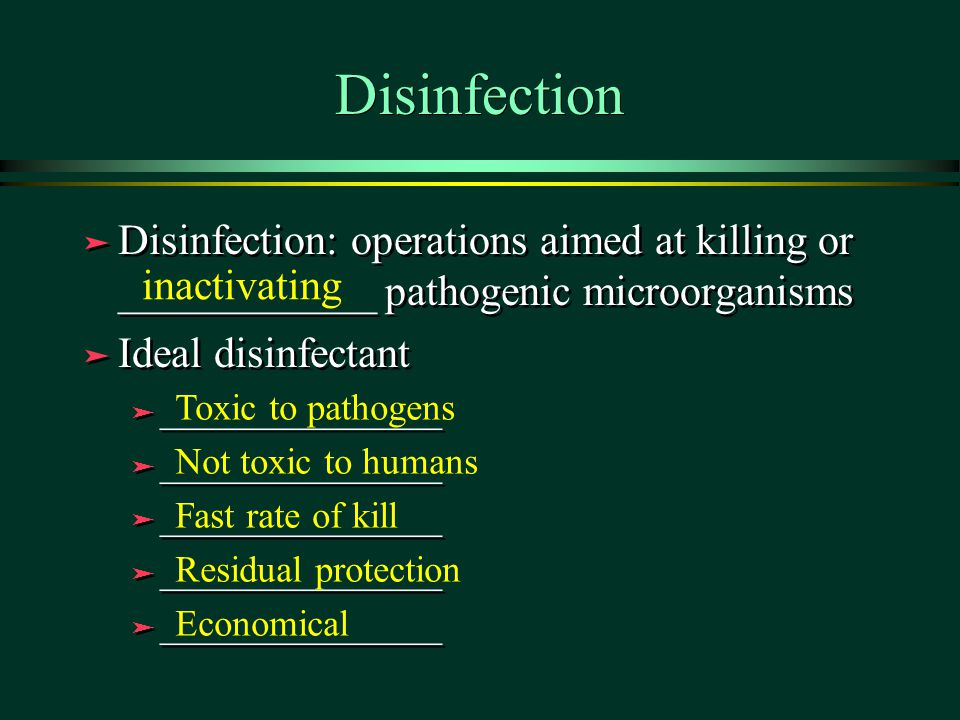 Disinfection Disinfection: operations aimed at killing or ____________ pathogenic microorganisms. Ideal disinfectant.