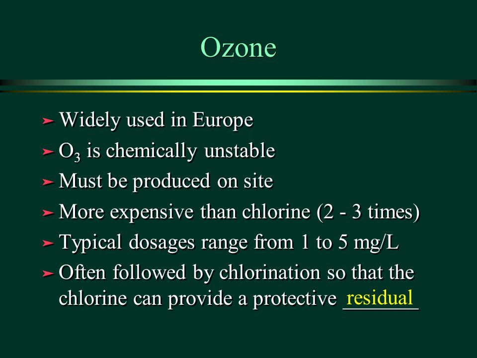 Ozone Widely used in Europe O3 is chemically unstable