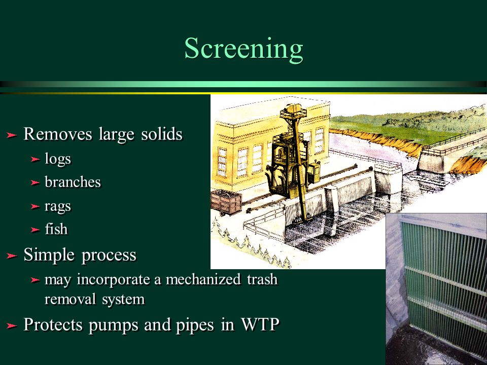 Screening Removes large solids Simple process