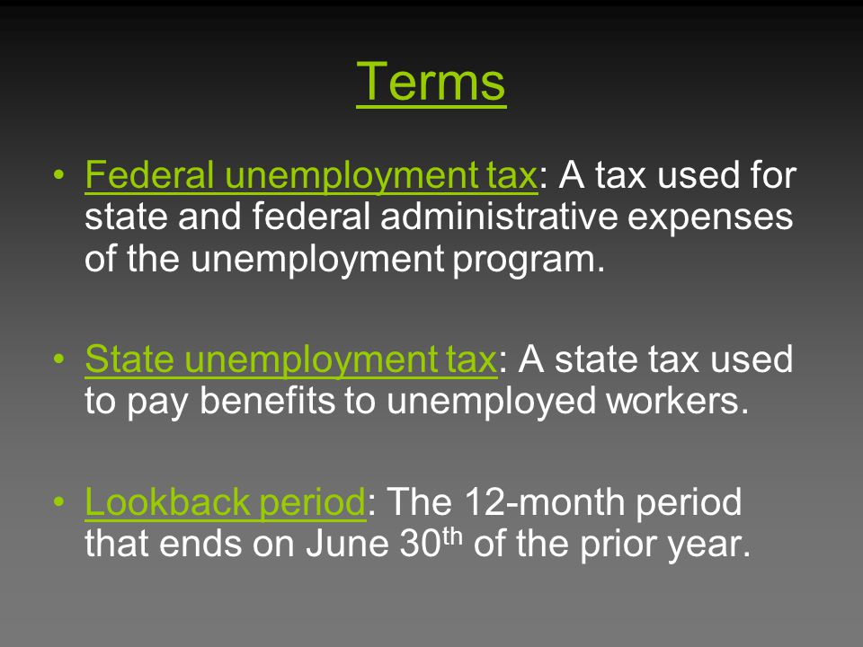 Terms Federal unemployment tax: A tax used for state and federal administrative expenses of the unemployment program.