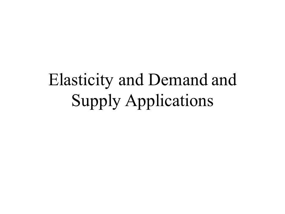 application of elasticity of demand and supply