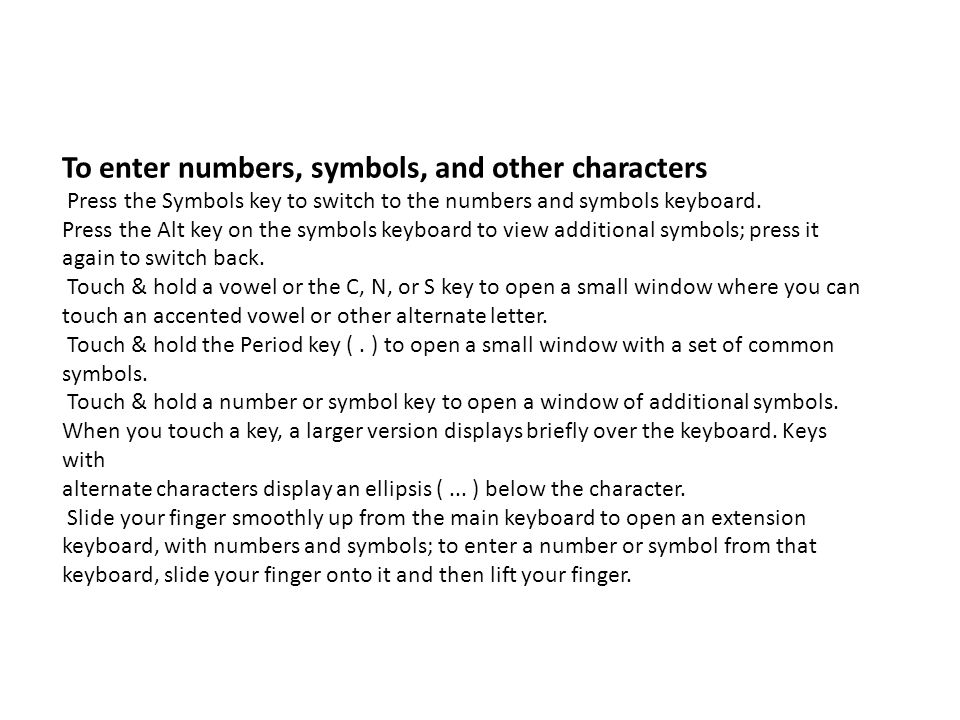 To enter numbers, symbols, and other characters