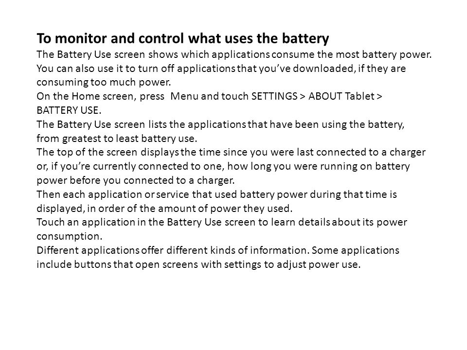 To monitor and control what uses the battery