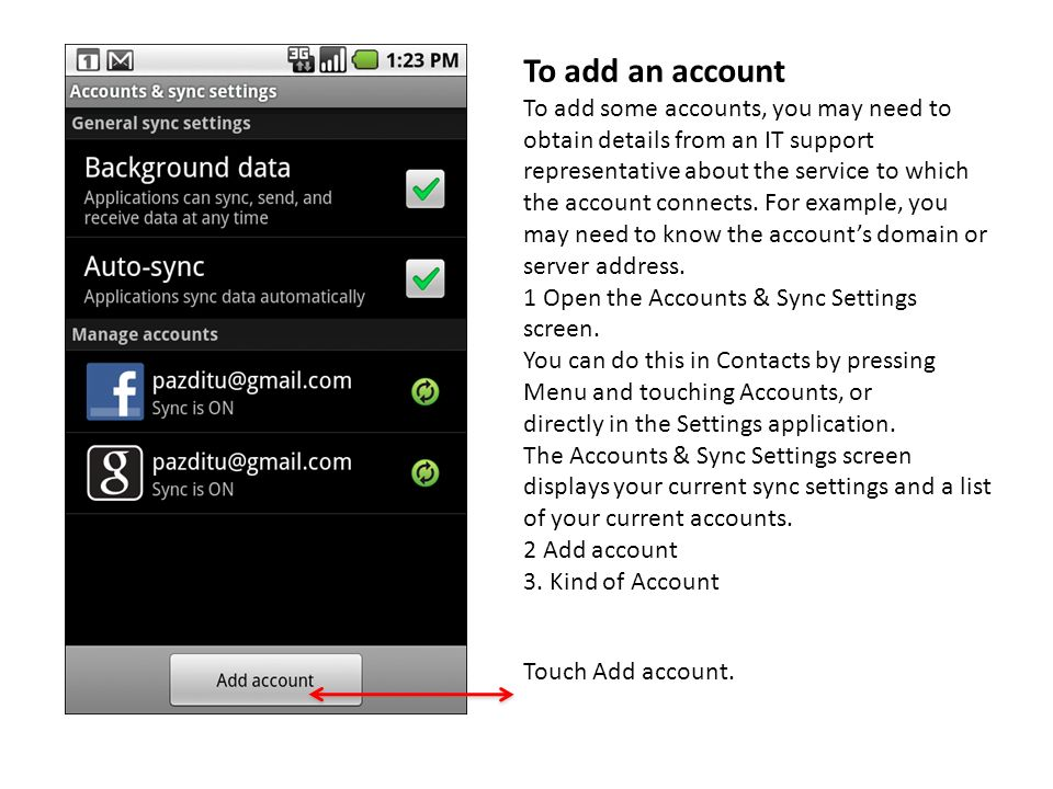 To add an account To add some accounts, you may need to obtain details from an IT support.