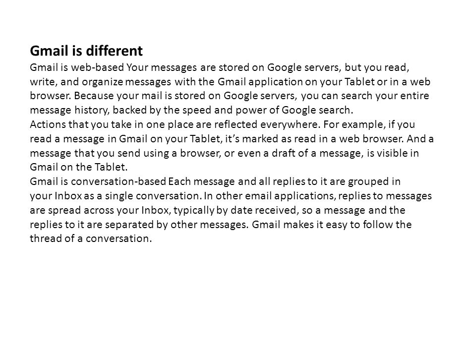 Gmail is different Gmail is web-based Your messages are stored on Google servers, but you read,