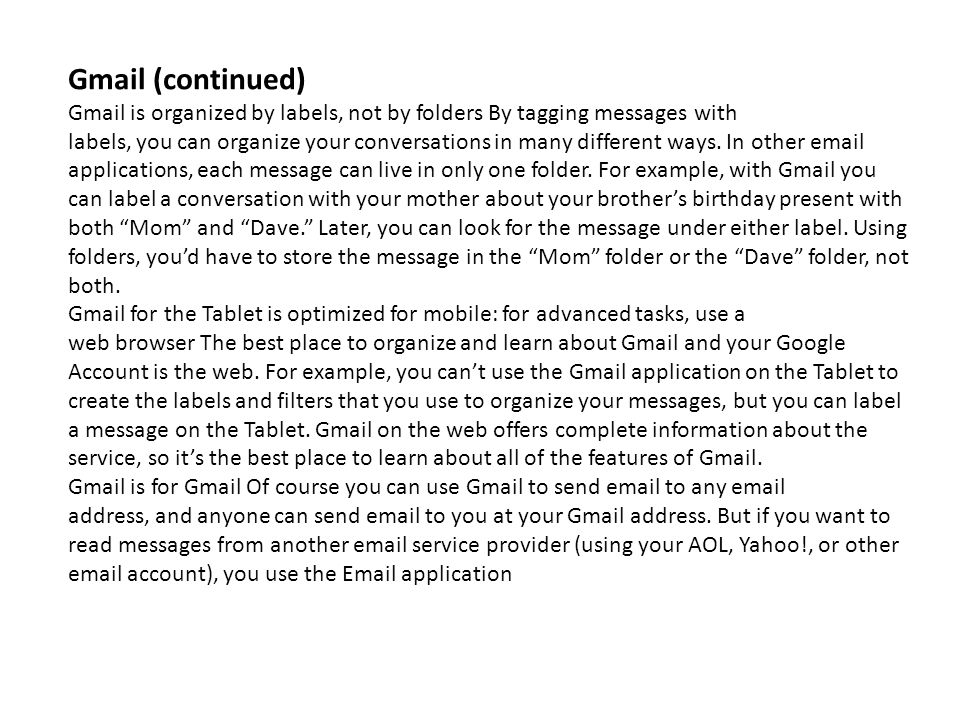 Gmail (continued) Gmail is organized by labels, not by folders By tagging messages with.