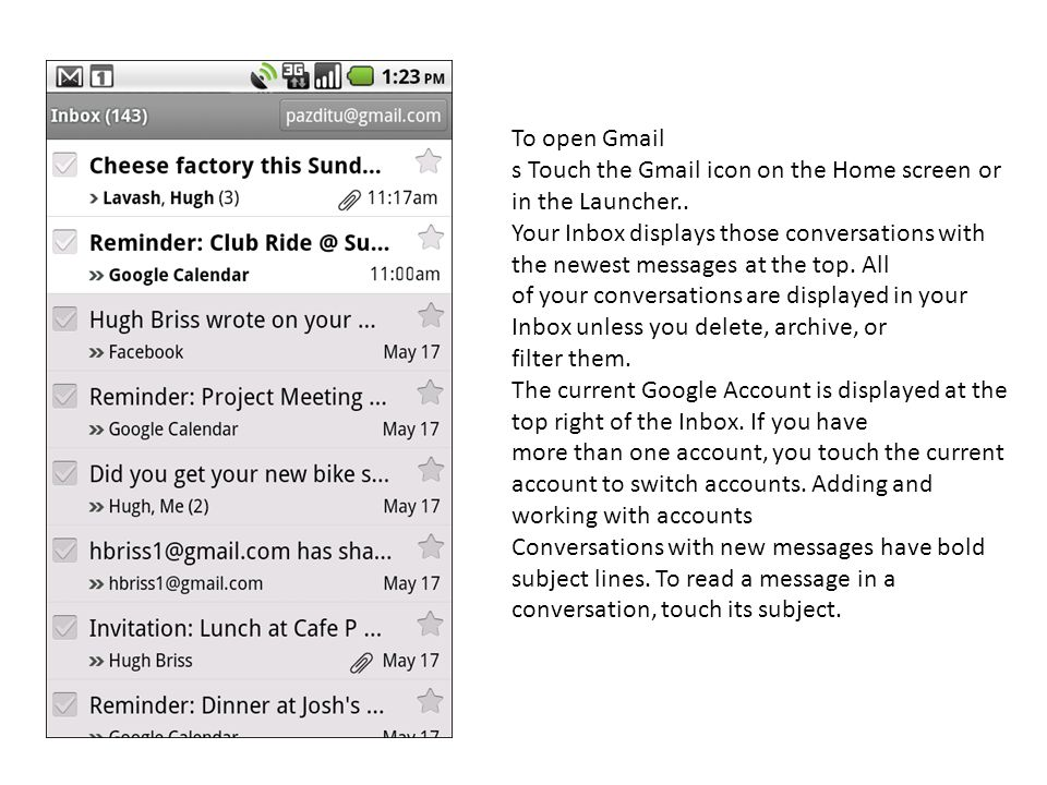 To open Gmail s Touch the Gmail icon on the Home screen or in the Launcher..