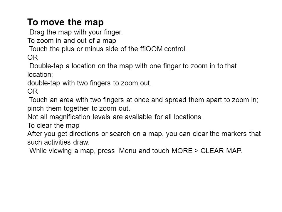 To move the map Drag the map with your finger.