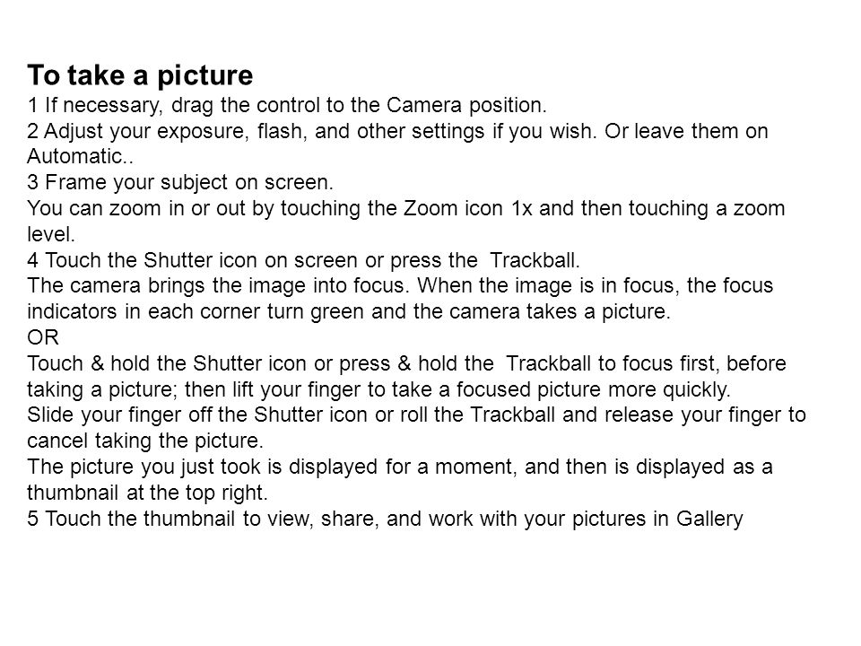To take a picture 1 If necessary, drag the control to the Camera position.