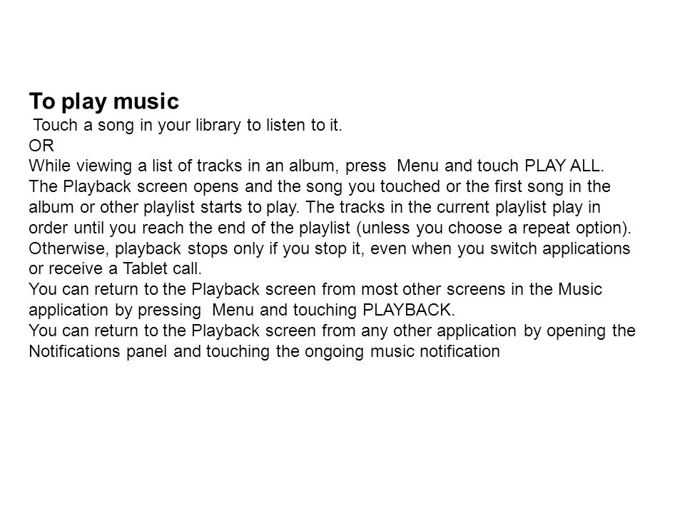 To play music Touch a song in your library to listen to it. OR