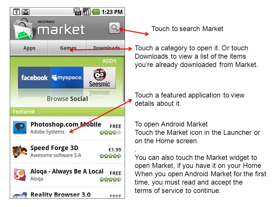 Touch to search Market Touch a category to open it. Or touch. Downloads to view a list of the items.