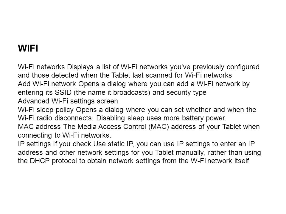 WIFI Wi-Fi networks Displays a list of Wi-Fi networks you've previously configured and those detected when the Tablet last scanned for Wi-Fi networks.