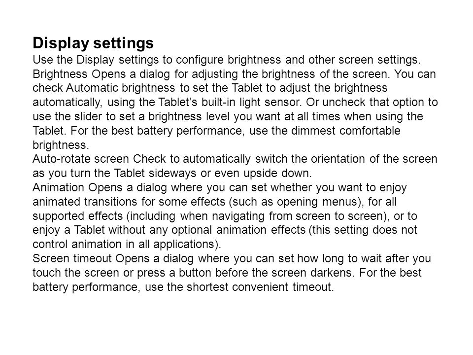 Display settings Use the Display settings to configure brightness and other screen settings.