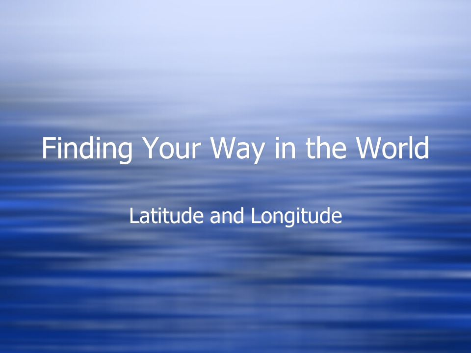 Finding Your Way in the World