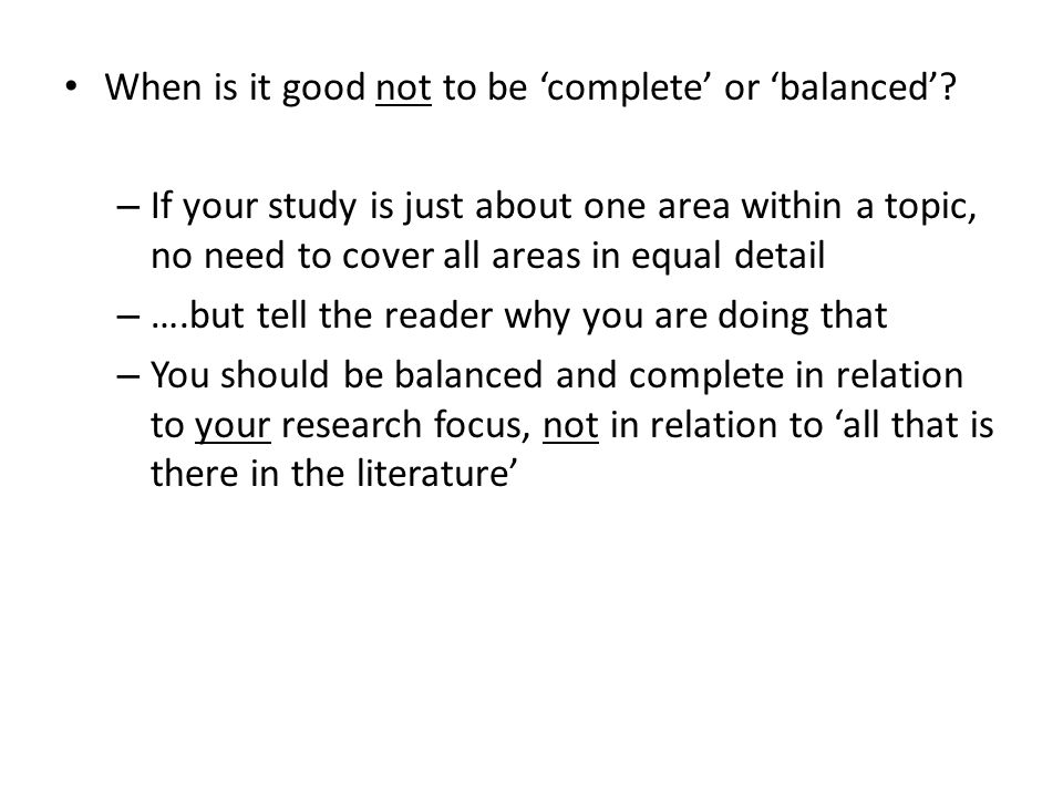 When is it good not to be 'complete' or 'balanced'