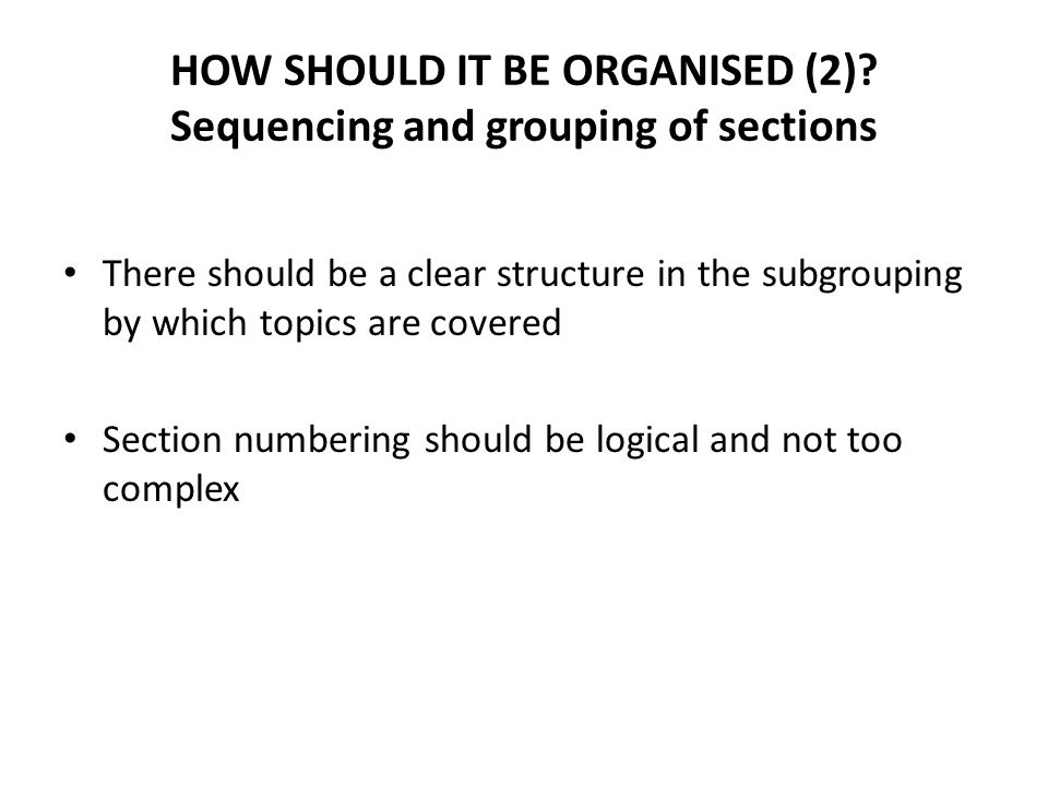 HOW SHOULD IT BE ORGANISED (2) Sequencing and grouping of sections