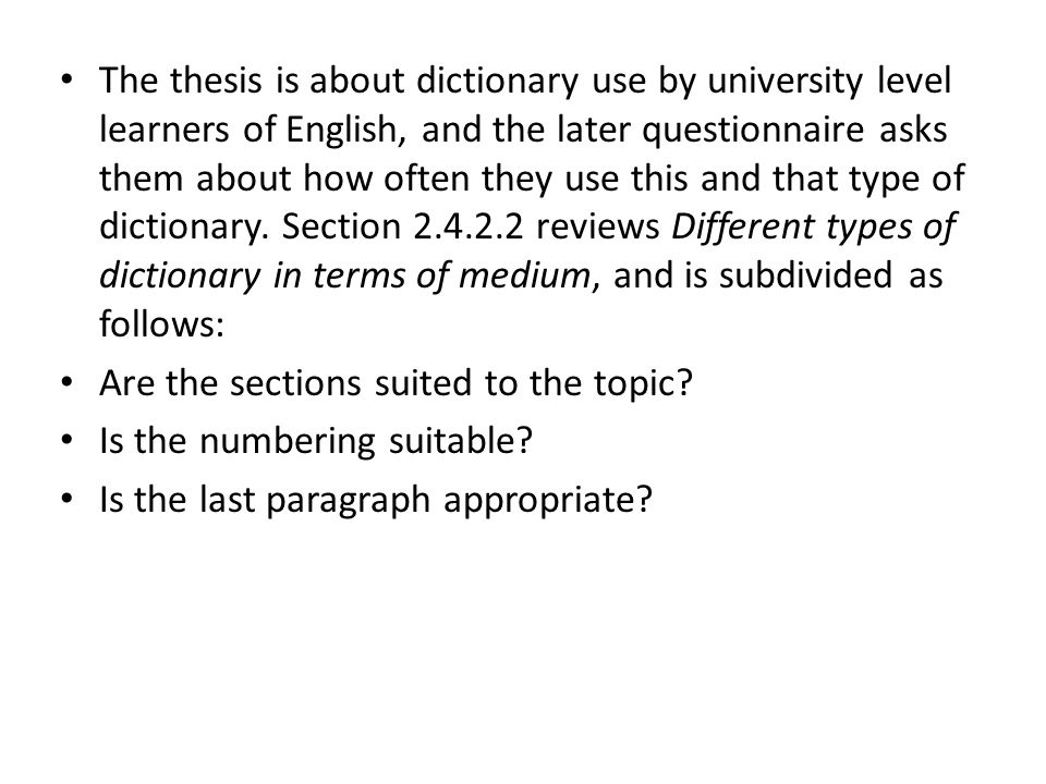 The thesis is about dictionary use by university level learners of English, and the later questionnaire asks them about how often they use this and that type of dictionary. Section reviews Different types of dictionary in terms of medium, and is subdivided as follows: