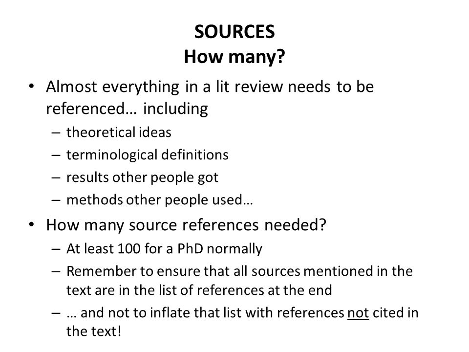 SOURCES How many Almost everything in a lit review needs to be referenced… including. theoretical ideas.