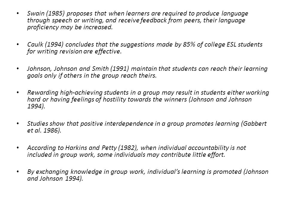 Swain (1985) proposes that when learners are required to produce language through speech or writing, and receive feedback from peers, their language proficiency may be increased.
