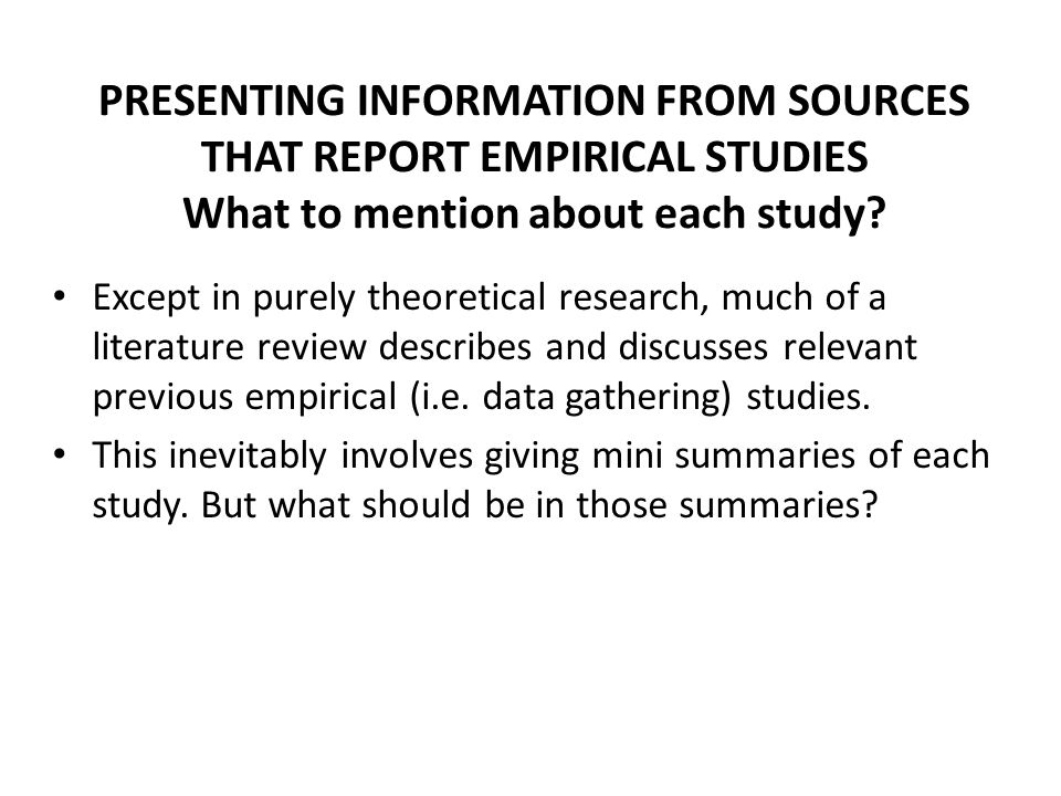PRESENTING INFORMATION FROM SOURCES THAT REPORT EMPIRICAL STUDIES What to mention about each study