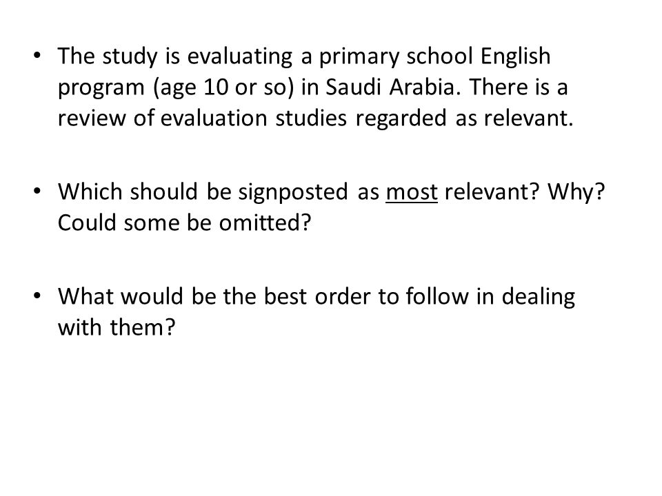 The study is evaluating a primary school English program (age 10 or so) in Saudi Arabia. There is a review of evaluation studies regarded as relevant.