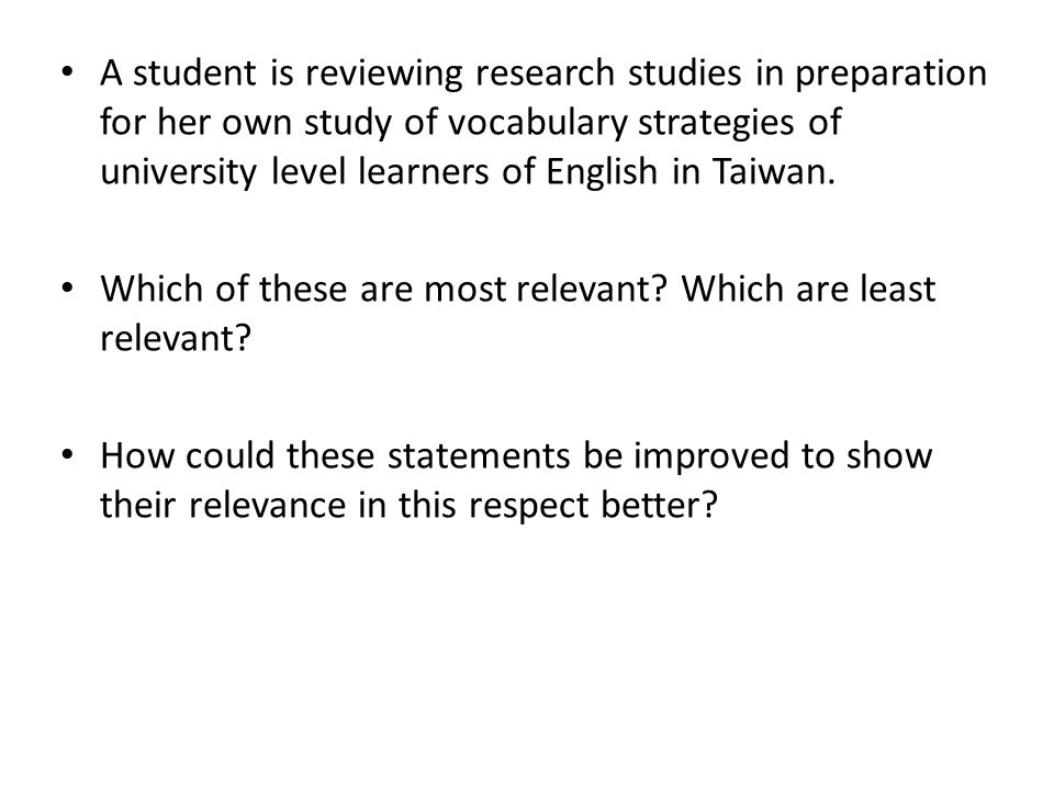 A student is reviewing research studies in preparation for her own study of vocabulary strategies of university level learners of English in Taiwan.