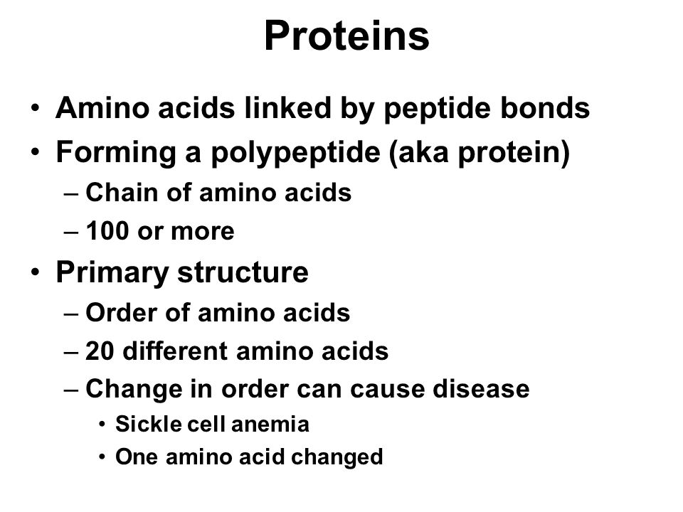 Proteins Amino acids linked by peptide bonds