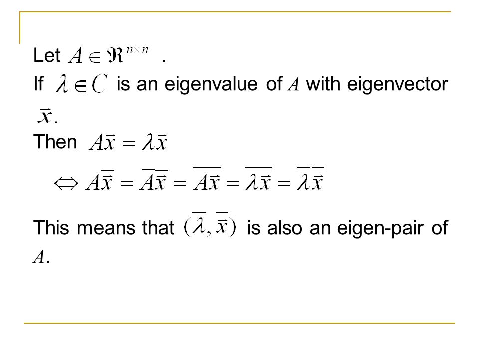 Let . If is an eigenvalue of A with eigenvector. Then. This means that is also an eigen-pair of.