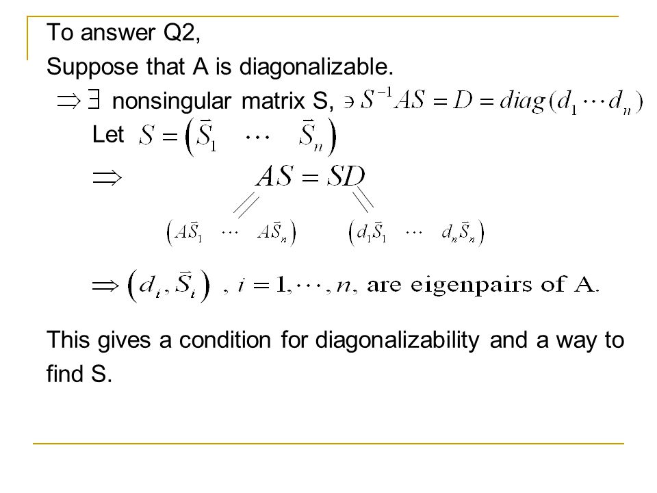To answer Q2, Suppose that A is diagonalizable. nonsingular matrix S, Let. This gives a condition for diagonalizability and a way to.