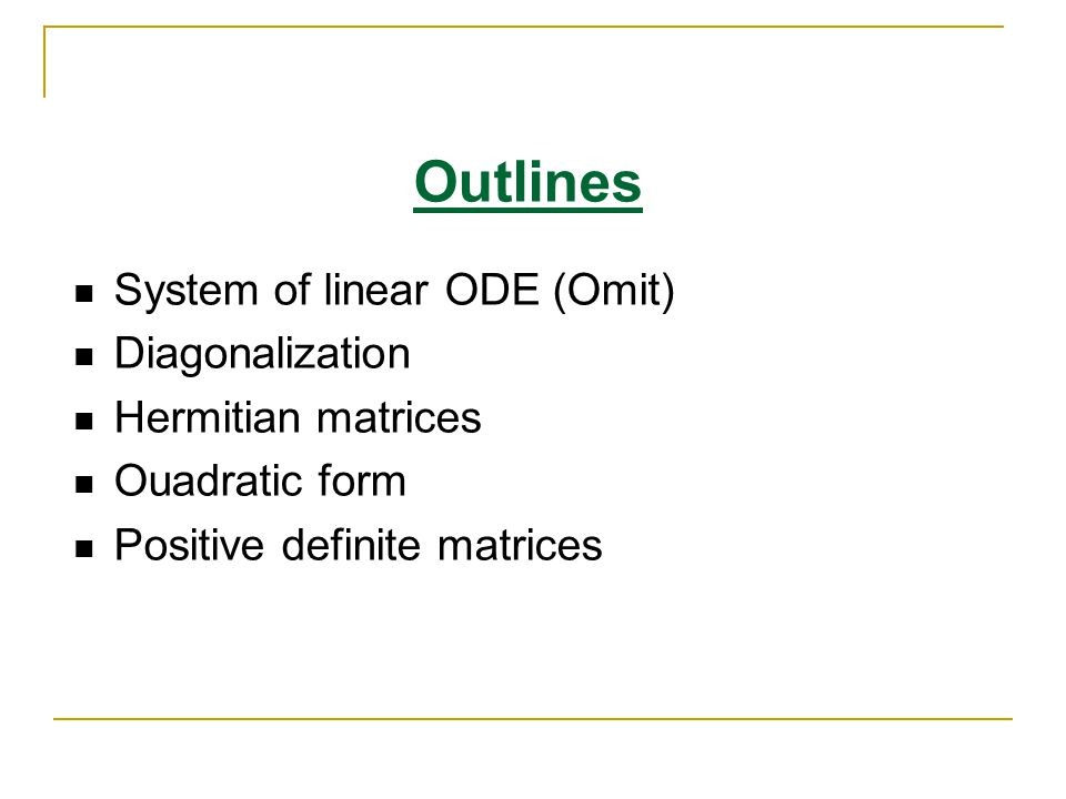 Outlines System of linear ODE (Omit) Diagonalization