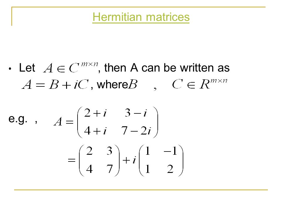 Hermitian matrices Let , then A can be written as , where e.g. ,