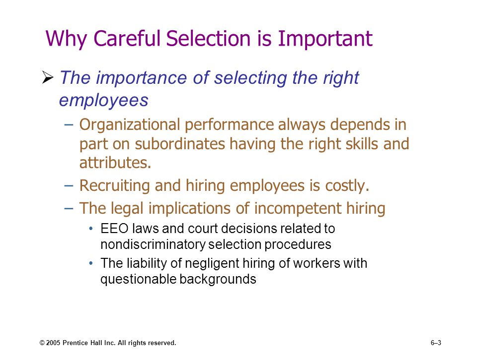 about the importance of employee selection Having the right people is the difference between prosperity and failure, and your employee selection process is the best investment you can make.